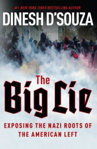 Book cover of Dinesh D'Souza, The Big Lie: Exposing The Nazi Roots Of The American Left. Published in 2017.