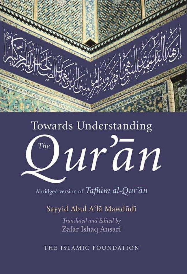Book cover, Towards Understanding The Quran, by Sayyid Abul A'la Mawdudi. This is an abridgment of Mawdudi's multi-volume Tafhim al Qur-an