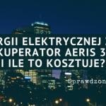Rekuperator AERIS 350 – Ile Pobiera Energii Elektrycznej i Jaką Ma Rzeczywistą Sprawność?
