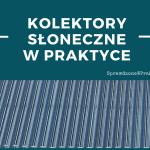 Kolektory Słoneczne Do Podgrzewania Wody W Praktyce.