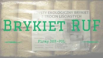 O brykiecie RUF firmy SEK-POL słów kilka.