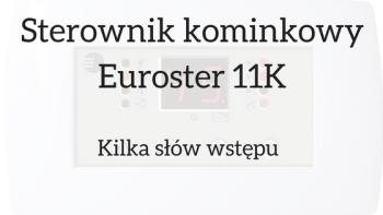 Sterownik kominka – gadżet, czy wartościowy dodatek do instalacji C.O. ? Część pierwsza, prezentacja sterownika kominkowego Euroster 11K.