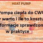 Pompa ciepła do podgrzewania ciepłej wody użytkowej – czy warto? Praktyczne informacje, koszty i porównanie z bojlerem elektrycznym.