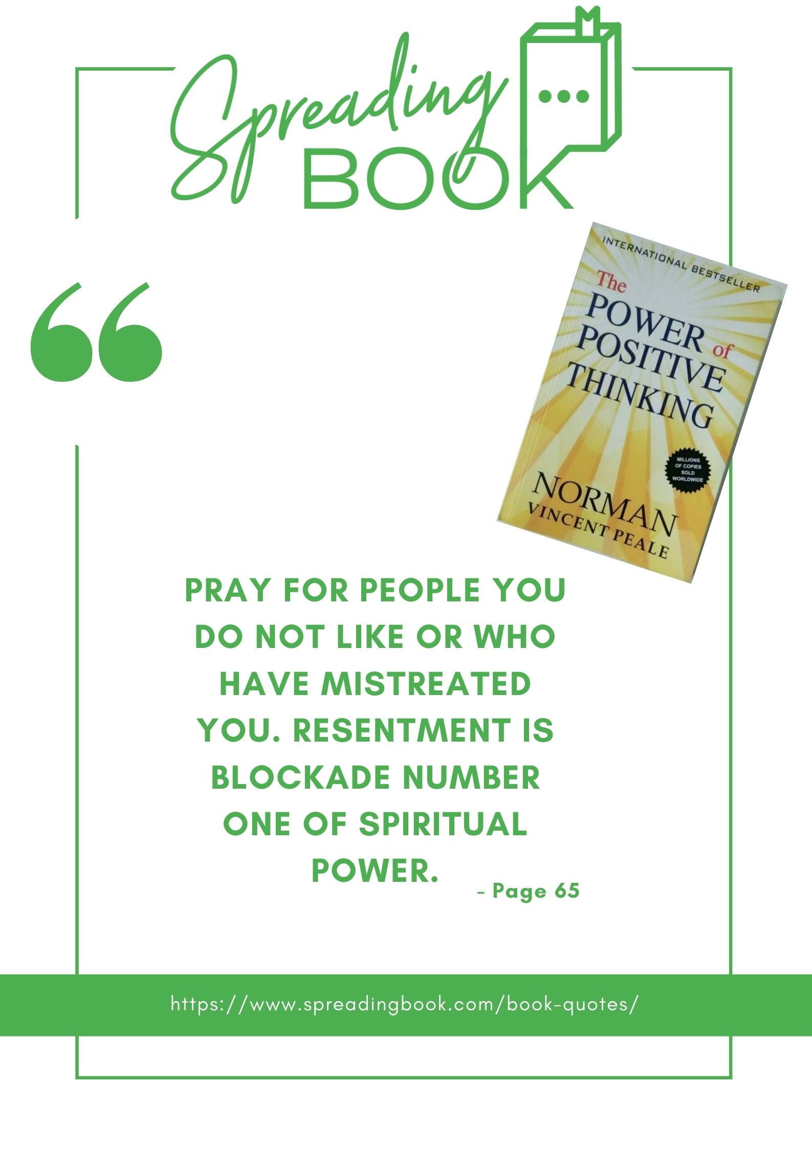 Pray for people you do not like or who have mistreated you. Resentment is blockade number one of spiritual power.