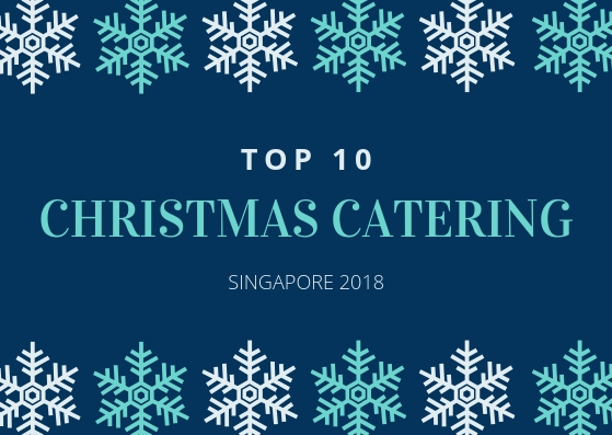 Top 10 Christmas Catering Singapore 2018