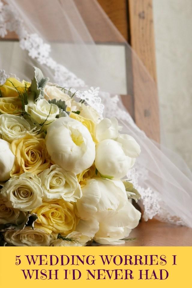 5 Wedding Worries I Wish I'd Never Had
