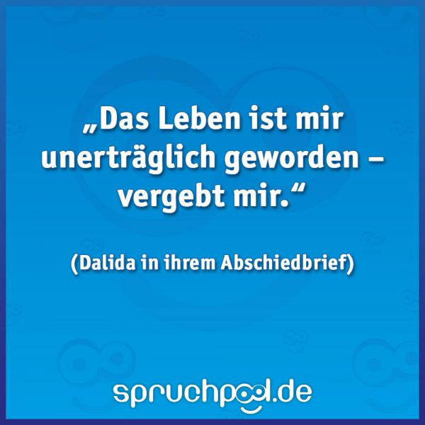 """""""Das Leben ist mir unerträglich geworden – vergebt mir."""" - Dalida"""