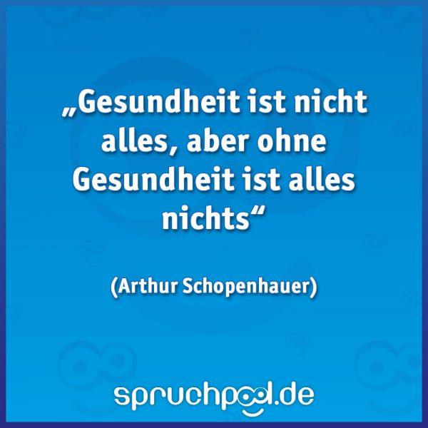 """""""Gesundheit ist nicht alles,aber ohne Gesundheit ist alles nichts"""" (Arthur Schopenhauer)"""