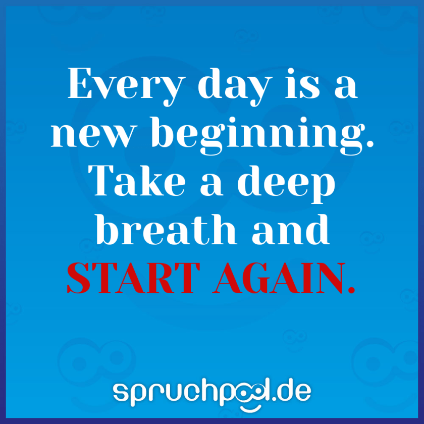 Every day is a new beginning. Take a deep breath and start again.
