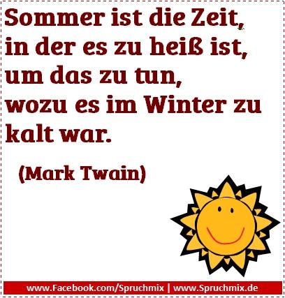 Sommer ist die Zeit, in der es zu heiß ist, um das zu tun, wozu es im Winter zu kalt war.