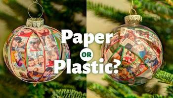 Paper ornament or plastic ornament?