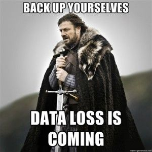 Backup Yourselves Data Loss Is Coming