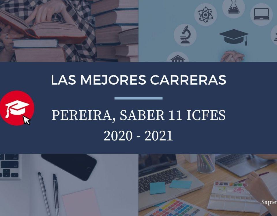 Las mejores carreras Pereira, saber 11, Icfes 2020-2021