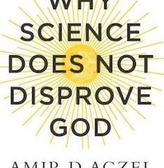 Amir Aczel Why Science Does Not Disprove God