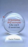 il fantasma delluniverso che cosa è il neutrino lucia votano