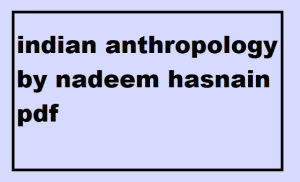 Indian Anthropology by Nadeem Hasnain