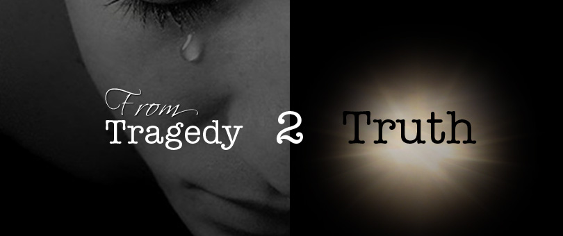 From Tragedy To Truth…