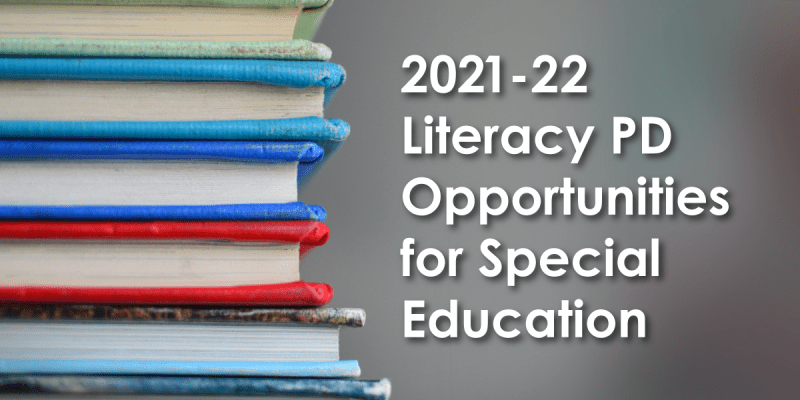 2021-22 Literacy PD Opportunities for Special Education