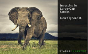 Investing in Large-Cap Stocks. Don't Ignore It.