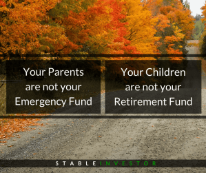 Your Parents are not your Emergency Fund. Your Children are not your Retirement Fund.