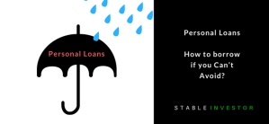 Personal Loans – How to borrow if you Can't Avoid?