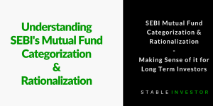 SEBI Mutual Fund Categorization & Rationalization – Making Sense of it for Long Term Investors