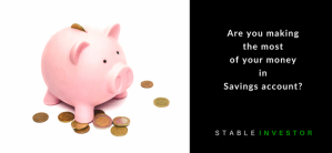 Are you making the most of your money in Savings Account?