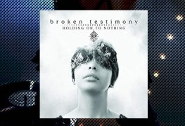 Broken Testimony, Holding On To Nothing Review 1