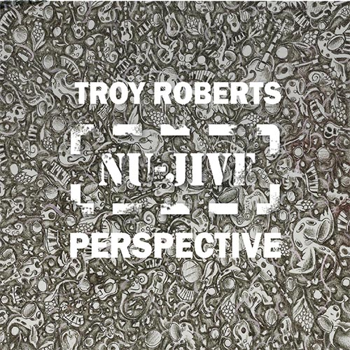 Troy Roberts, Nu-Jive Perspective Review 2