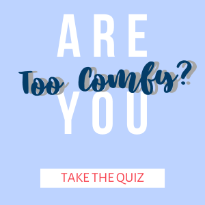 Are You Too Comfy? Take the Quiz