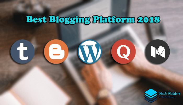 Best Blogging Platforms 2018 – For Professional & Personal Use