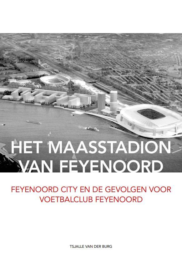 Onderzoek Tsjalle van der Burg: Het maasstadion van Feyenoord - Feyenoord city en de gevolgen voor voetbalclub Feyenoord