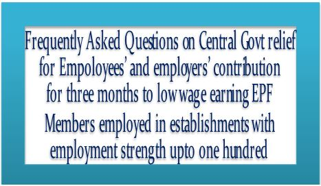 FAQs on Central Govt. Relief for employees' & Employer's Contribution for Three Months to low wage earning EPF members