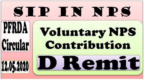 D Remit – Mode of depositing Voluntary NPS Contributions – SIP in NPS – PFRDA Circular 12.05.2020