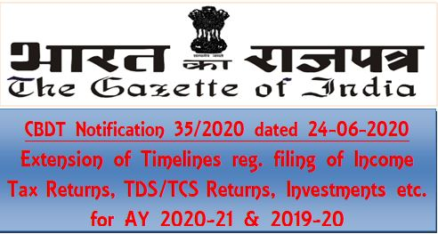 Filing of Income Tax Returns, TDS/TCS Returns, Investments etc. for AY 2020-21 & 2019-20: Extension of Timelines CBDT Notification No. 35/2020