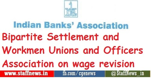 Bipartite Settlement and Workmen Unions and Officers Association on wage revision