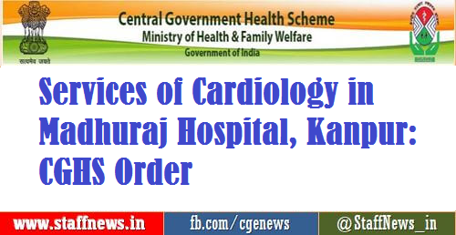 Services of Cardiology in Madhuraj Hospital, Kanpur: CGHS Order