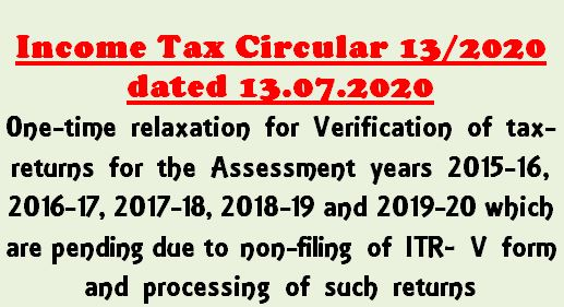 Verification of tax-returns :One-time relaxation for AY 2015-16 to 2019-20 pending due to non-filing of ITR V Form