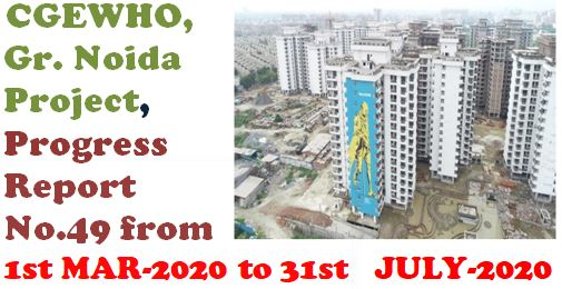 CGEWHO Greater Noida Project – Monthly Progress Report from 1st Mar 2020 to 31st July 2020