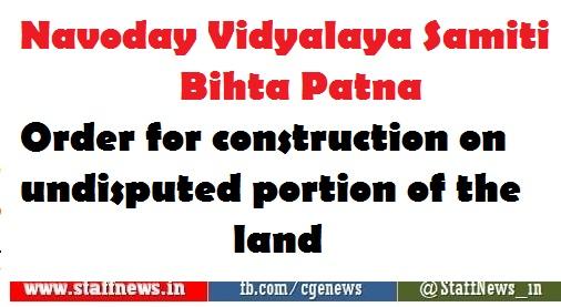 Navoday Vidyalaya Samiti Bihta Patna: Order for construction on undisputed portion of the land