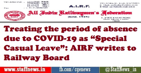 """Treating the period of absence due to COVID-19 as """"Special Casual Leave"""": AIRF writes to Railway Board"""