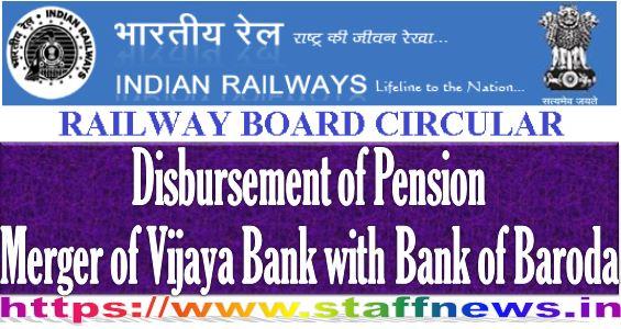 Disbursement of Pension – Railway Board Order in view of Merger of Vijaya Bank with Bank of Baroda