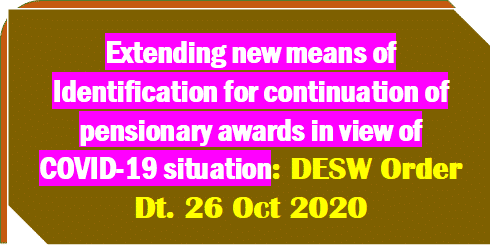 Extending new means of Identification for continuation of pensionary awards in view of COVID-19 situation: DESW Order Dt. 26 Oct 2020