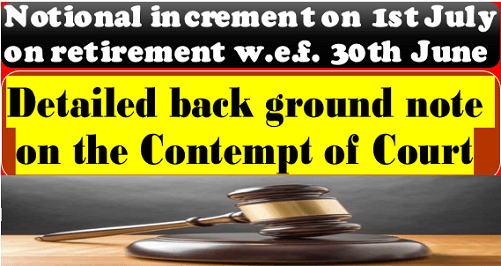 Notional increment on 1st July on retirement w.e.f. 30th June: Detailed back ground note on the Contempt of Court
