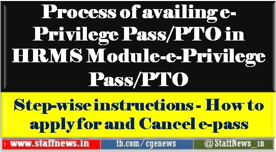 Process of availing e-Privilege Pass/PTO in HRMS Module-e-Privilege Pass/PTO: Step-wise instructions – How to apply for and Cancel e-pass