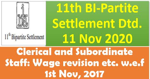 11th BI-Partite Settlement Dtd. 11 Nov 2020- Clerical and Subordinate Staff: Wage revision etc. w.e.f 1st Nov, 2017