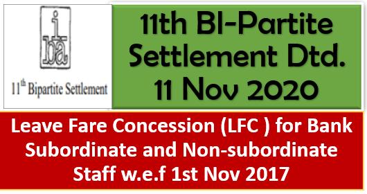 Leave Fare Concession (LFC ) for Bank Subordinate and Non-subordinate Staff w.e.f 1st Nov 2017: 11th BI-Partite Settlement Dtd. 11 Nov 2020