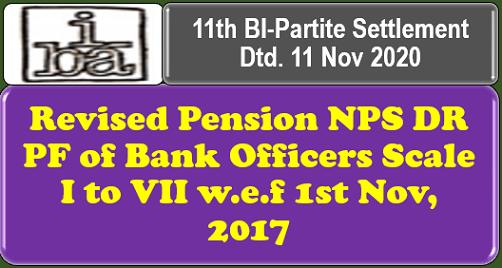 Revised Pension NPS DR PF of Bank Officers Scale I to VII w.e.f 1st Nov, 2017: 11th BI-Partite Settlement Dtd. 11 Nov 2020