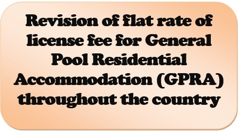Revision of flat rate of license fee for General Pool Residential Accommodation (GPRA) throughout the country