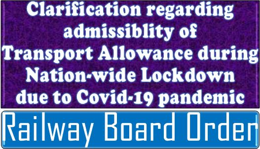 Clarification regarding admissibility of Transport Allowance during Nation-wide Lockdown: Railway Board RBE No. 104/2020